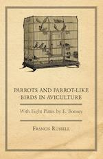 Parrots and Parrot-Like Birds in Aviculture - With Eight Plates by E. Boosey af Francis Russell, W. J. Glover