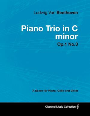 Ludwig Van Beethoven - Piano Trio in C minor - Op. 1/No. 3 - A Score for Piano, Cello and Violin;With a Biography by Joseph Otten