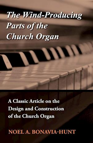 The Wind-Producing Parts of the Church Organ - A Classic Article on the Design and Construction of the Church Organ