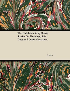 The Children's Story Book; Stories On Holidays, Saint Days and Other Occasions