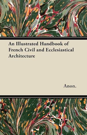 An Illustrated Handbook of French Civil and Ecclesiastical Architecture