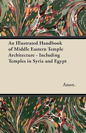 An Illustrated Handbook of Middle Eastern Temple Architecture - Including Temples in Syria and Egypt