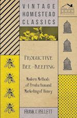 Productive Bee-Keeping - Modern Methods of Production and Marketing of Honey af Frank C. Pellett