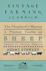 The Shepherd's Manual - A Practical Treatise on Sheep af Henry Stewart