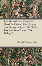 Pan Michael - An Historical Novel or Poland, the Ukraine, and Turkey. a Sequel to &quote;With Fire and Sword&quote; and &quote;The Deluge&quote;