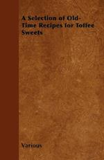 Selection of Old-Time Recipes for Toffee Sweets af Various