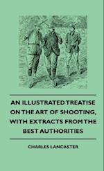 Illustrated Treatise On The Art of Shooting, With Extracts From The Best Authorities