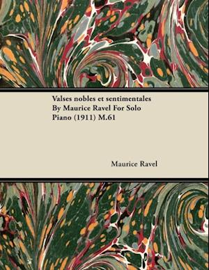 Valses Nobles Et Sentimentales by Maurice Ravel for Solo Piano (1911) M.61 af Maurice Ravel
