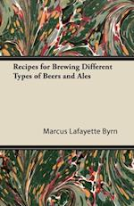Recipes for Brewing Different Types of Beers and Ales af Marcus Lafayette Byrn
