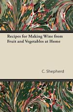 Recipes for Making Wine from Fruit and Vegetables at Home