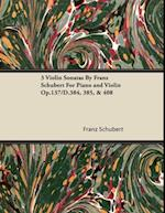 3 Violin Sonatas by Franz Schubert for Piano and Violin Op.137/D.384, 385, & 408 af Franz Schubert