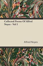 Collected Poems of Alfred Noyes - Vol I af Alfred Noyes