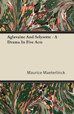 Aglavaine and Selysette - A Drama in Five Acts af Maurice Maeterlinck