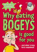 Why Eating Bogeys is Good for You (Mitchell Symons' Trivia Books)