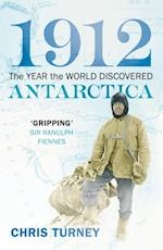 1912: The Year the World Discovered Antarctica af Chris Turney