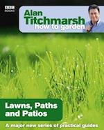 Alan Titchmarsh How to Garden: Lawns Paths and Patios (How to Garden)