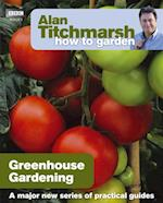 Alan Titchmarsh How to Garden: Greenhouse Gardening (How to Garden)
