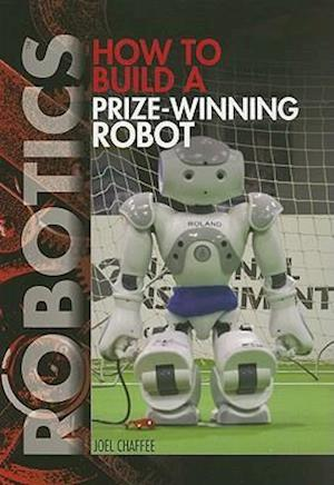 Bog, paperback How to Build a Prize-Winning Robot af Joel Chaffee