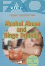 Frequently Asked Questions about Alcohol Abuse and Binge Drinking (FAQ: Teen Life)