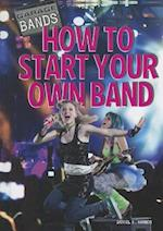 How to Start Your Own Band (Garage Bands)