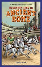 Everyday Life in Ancient Rome (Jr. Graphic Ancient Civilizations)