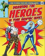 Drawing the Heroes in Your Graphic Novel (How to Draw Your Own Graphic Novel)