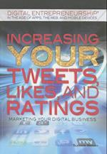 Increasing Your Tweets, Likes, and Ratings (Digital Entrepreneurship in the Age of Apps, the Web, and Mobile Devices)