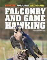 Falconry and Game Hawking (Hunting: Pursuing Wild Game!, nr. 4)