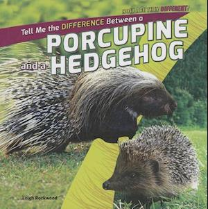 Bog, ukendt format Tell Me the Difference Between a Porcupine and a Hedgehog af Leigh Rockwood