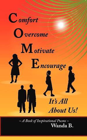 C.O.M.E. Comfort, Overcome, Motivate, Encourage