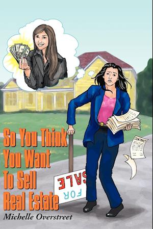 So You Think You Want to Sell Real Estate