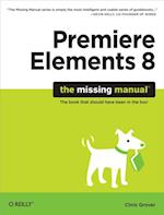 Premiere Elements 8: The Missing Manual (Missing Manual)