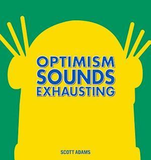 Bog hardback Optimism Sounds Exhausting af Scott Adams