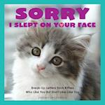 Sorry I Slept on Your Face