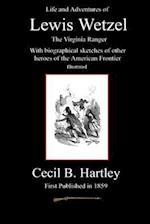 Life and Adventures of Lewis Wetzel af Cecil B. Hartley