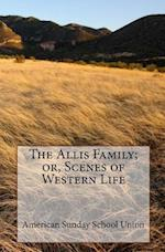 The Allis Family; Or, Scenes of Western Life af American Sunday School Union