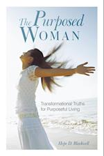 The Purposed Woman: Transformational Truths for Purposeful Living