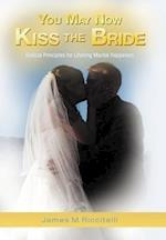 You May Now Kiss the Bride: Biblical Principles for Lifelong Marital Happiness af James M. Riccitelli
