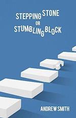 Stepping Stone or Stumbling Block ?