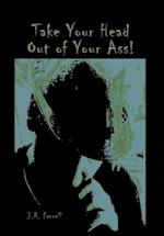 Take Your Head Out of Your Ass!: Thoughts & Tales from a Free - Thinking Mind
