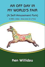 An Off Day in My World's Fair: (A Self-Amusement Park)