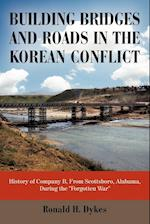 Building Bridges and Roads in the Korean Conflict: History of Company B, from Scottsboro, Alabama, During the Forgotten War