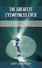 The Greatest Eyewitness Ever: Surprising new developments in the understanding of creation