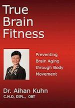 True Brain Fitness af Dr Aihan Kuhn, Aihan Kuhn