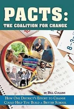 Bog hardback Pacts: The Coalition for Change: How One District's Effort to Change Could Help You Build a Better School af Bill Collins