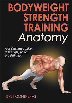 Bog paperback Bodyweight Strength Training Anatomy af Bret Contreras