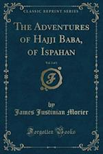 The Adventures of Hajji Baba, of Ispahan, Vol. 3 of 3 (Classic Reprint)