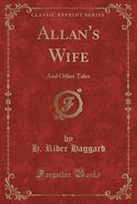 Allan's Wife: And Other Tales (Classic Reprint)