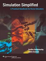 Simulation Simplified: A Practical Handbook for Critical Care   Nurse Educators