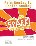 Spark Rotation Leader Guide Palm Sunday to Easter Sunday